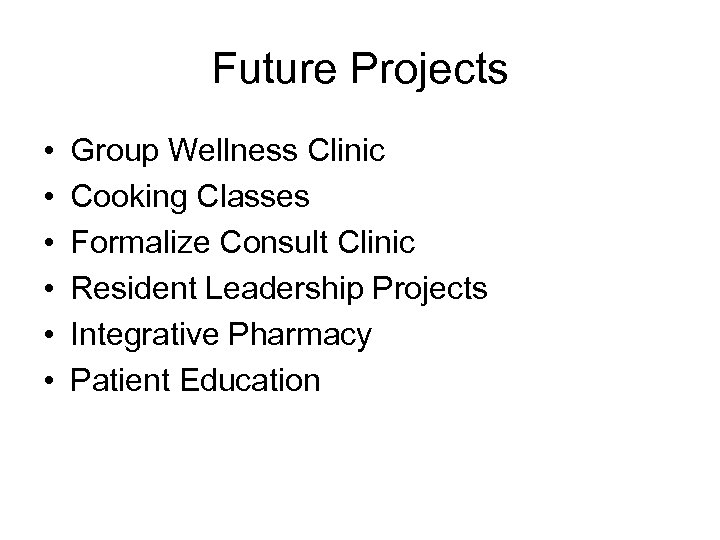 Future Projects • • • Group Wellness Clinic Cooking Classes Formalize Consult Clinic Resident