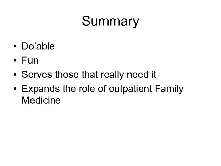 Summary • • Do'able Fun Serves those that really need it Expands the role
