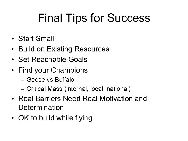 Final Tips for Success • • Start Small Build on Existing Resources Set Reachable