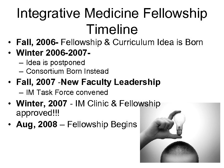 Integrative Medicine Fellowship Timeline • Fall, 2006 - Fellowship & Curriculum Idea is Born