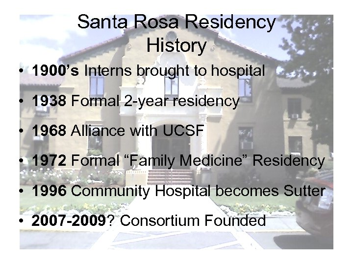 Santa Rosa Residency History • 1900's Interns brought to hospital • 1938 Formal 2