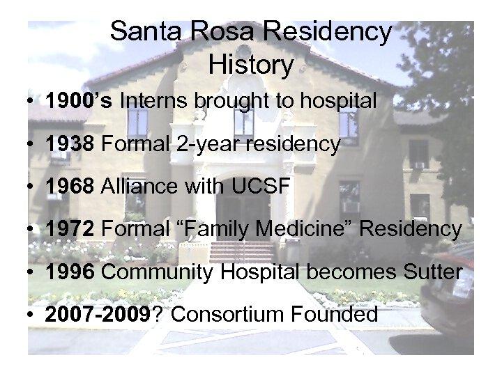 Santa Rosa Residency History • 1900's Interns brought to hospital • 1938 Formal 2