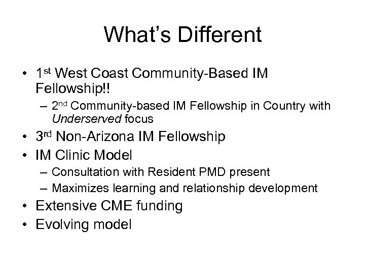 What's Different • 1 st West Coast Community-Based IM Fellowship!! – 2 nd Community-based