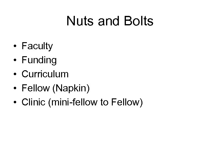 Nuts and Bolts • • • Faculty Funding Curriculum Fellow (Napkin) Clinic (mini-fellow to