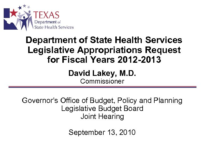 Department of State Health Services Legislative Appropriations Request for Fiscal Years 2012 -2013 David