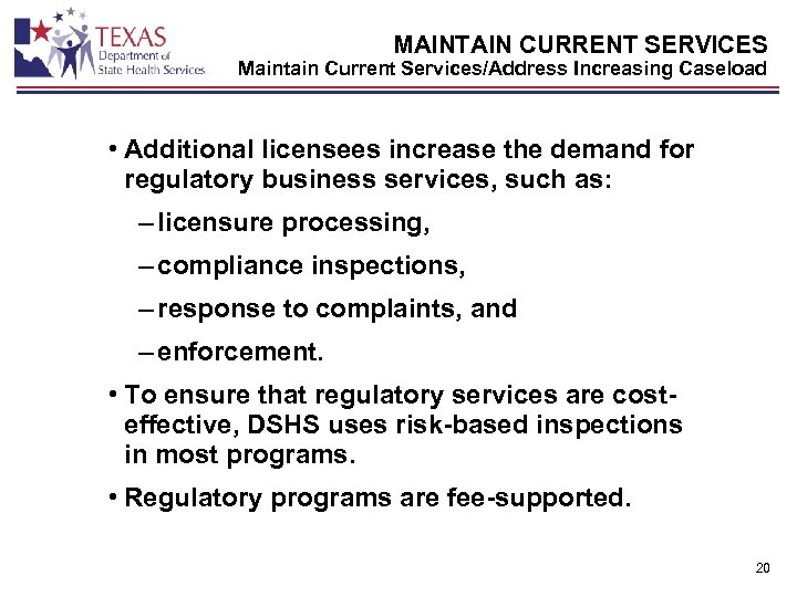 MAINTAIN CURRENT SERVICES Maintain Current Services/Address Increasing Caseload • Additional licensees increase the demand