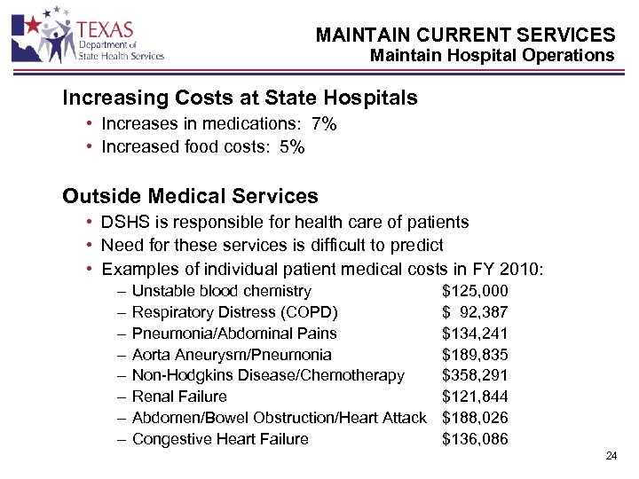 MAINTAIN CURRENT SERVICES Maintain Hospital Operations Increasing Costs at State Hospitals • Increases in