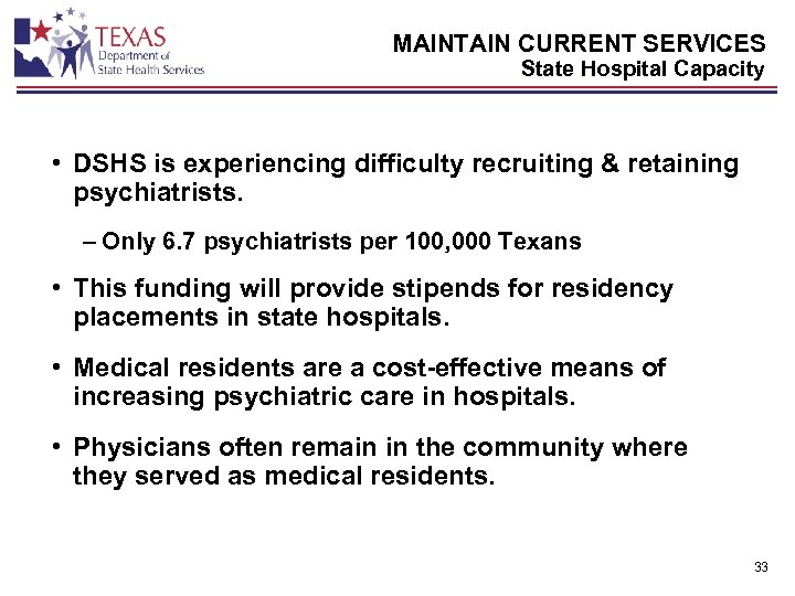 MAINTAIN CURRENT SERVICES State Hospital Capacity • DSHS is experiencing difficulty recruiting & retaining