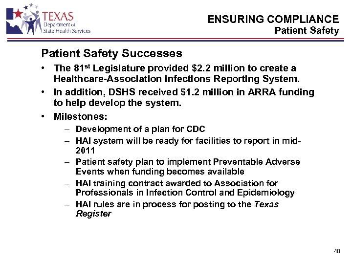 ENSURING COMPLIANCE Patient Safety Successes • The 81 st Legislature provided $2. 2 million