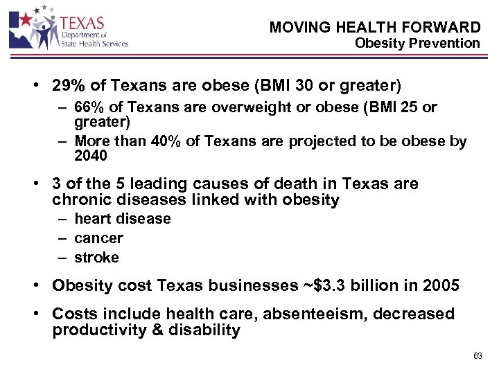 MOVING HEALTH FORWARD Obesity Prevention • 29% of Texans are obese (BMI 30 or