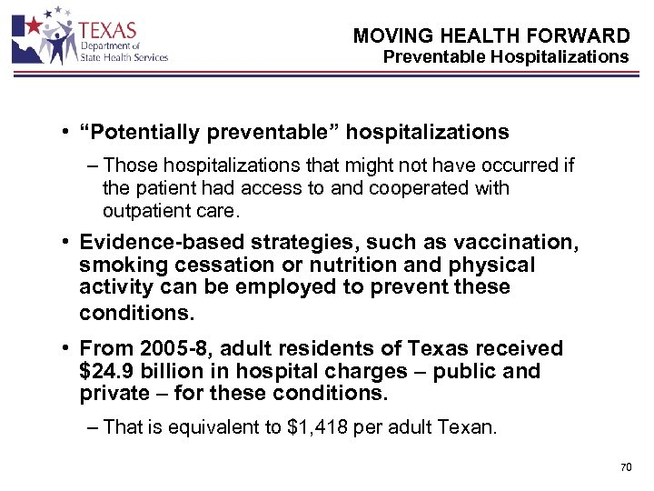 "MOVING HEALTH FORWARD Preventable Hospitalizations • ""Potentially preventable"" hospitalizations – Those hospitalizations that might"
