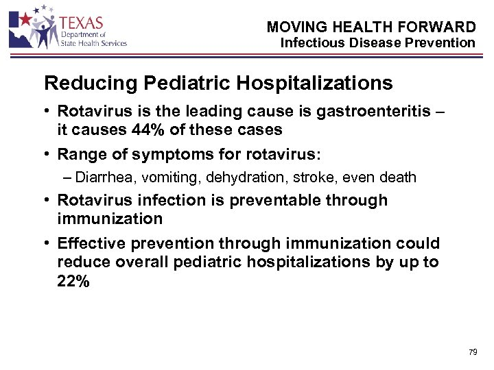 MOVING HEALTH FORWARD Infectious Disease Prevention Reducing Pediatric Hospitalizations • Rotavirus is the leading