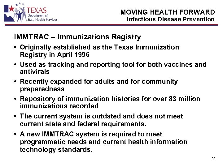 MOVING HEALTH FORWARD Infectious Disease Prevention IMMTRAC – Immunizations Registry • Originally established as