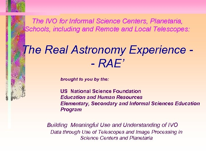 The IVO for Informal Science Centers, Planetaria, Schools, including and Remote and Local Telescopes: