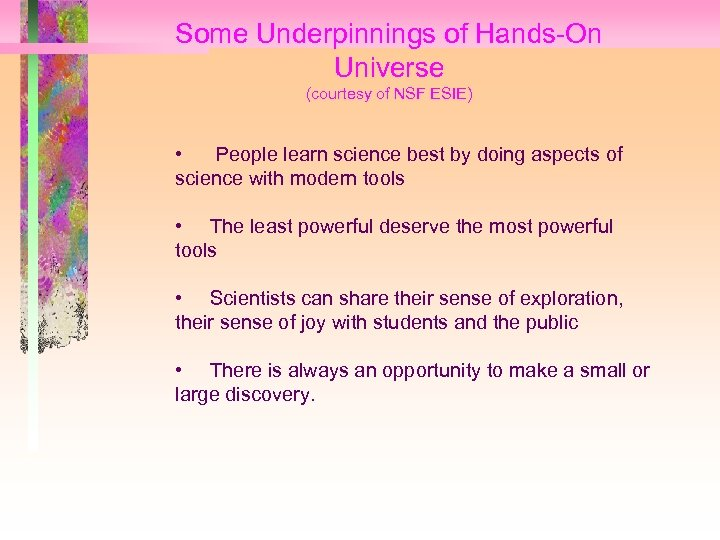 Some Underpinnings of Hands-On Universe (courtesy of NSF ESIE) • People learn science best