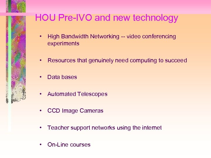HOU Pre-IVO and new technology • High Bandwidth Networking -- video conferencing experiments •