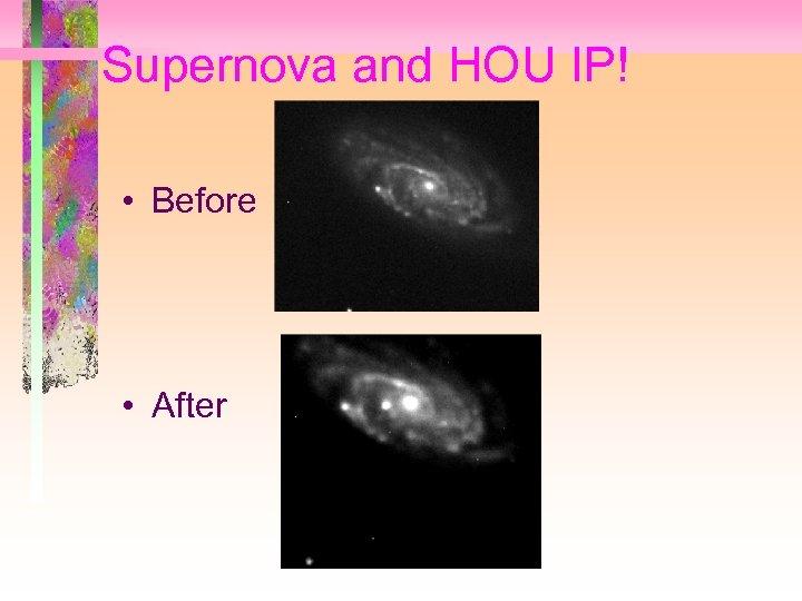 Supernova and HOU IP! • Before • After