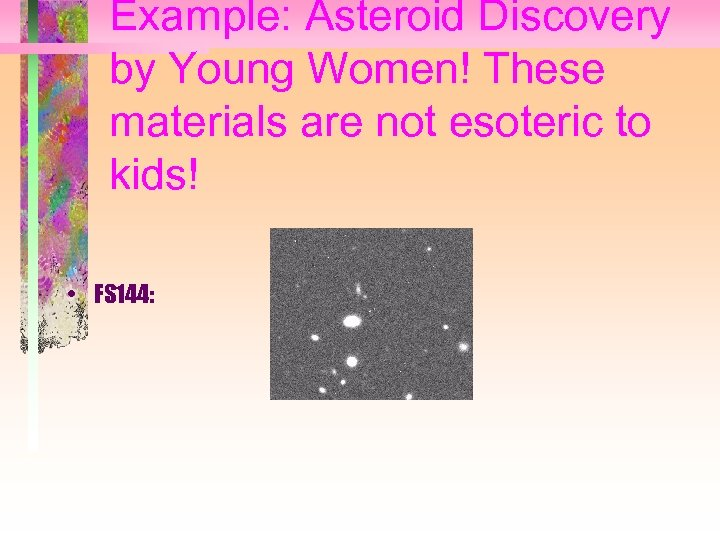 Example: Asteroid Discovery by Young Women! These materials are not esoteric to kids! •