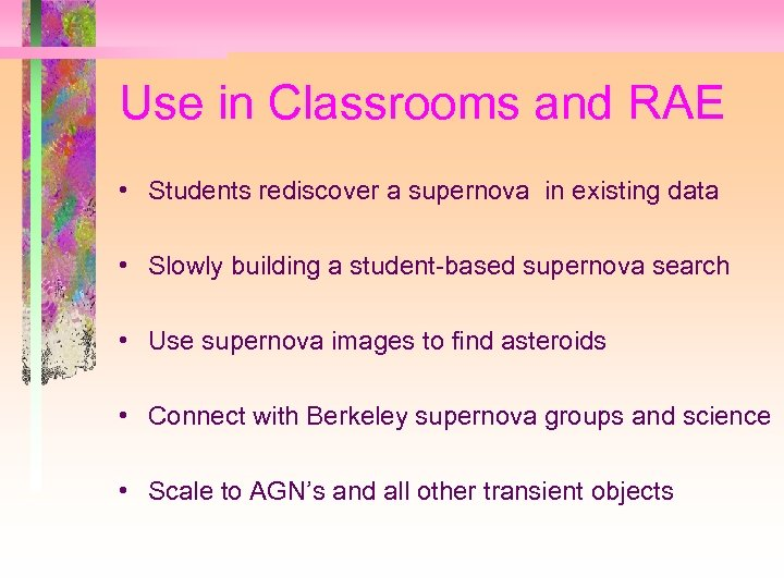 Use in Classrooms and RAE • Students rediscover a supernova in existing data •