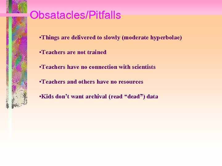 Obsatacles/Pitfalls • Things are delivered to slowly (moderate hyperbolae) • Teachers are not trained