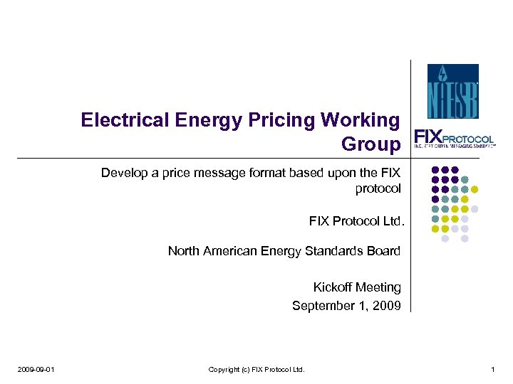 Electrical Energy Pricing Working Group Develop a price message format based upon the FIX