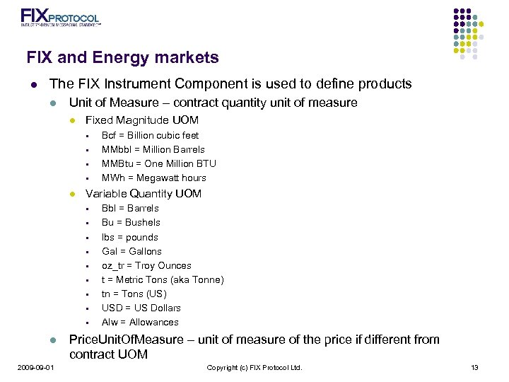 FIX and Energy markets l The FIX Instrument Component is used to define products