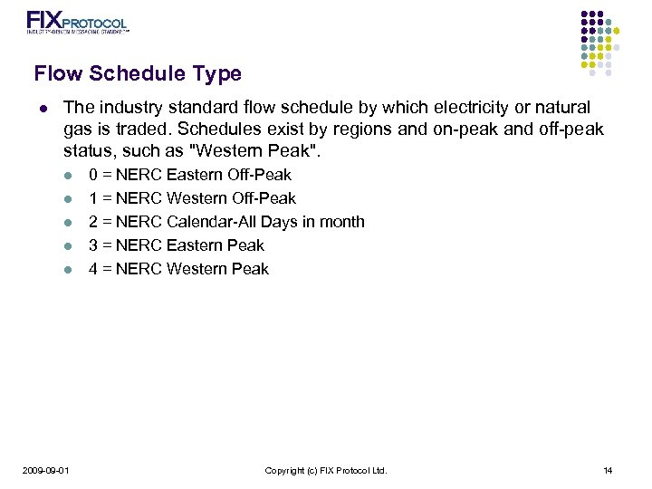 Flow Schedule Type l The industry standard flow schedule by which electricity or natural