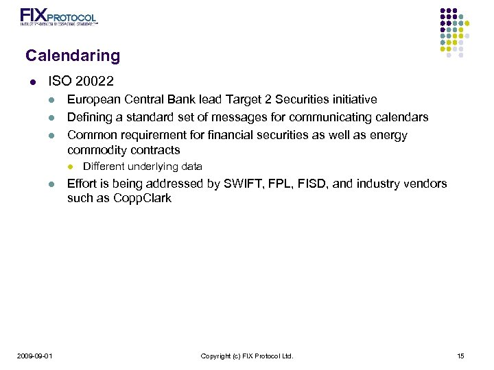 Calendaring l ISO 20022 l l l European Central Bank lead Target 2 Securities