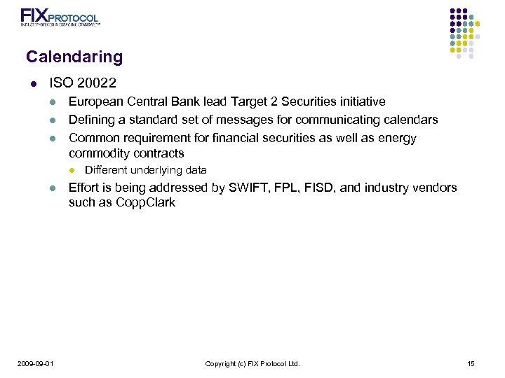 Calendaring l ISO 20022 l l l European Central Bank lead Target 2 Securities