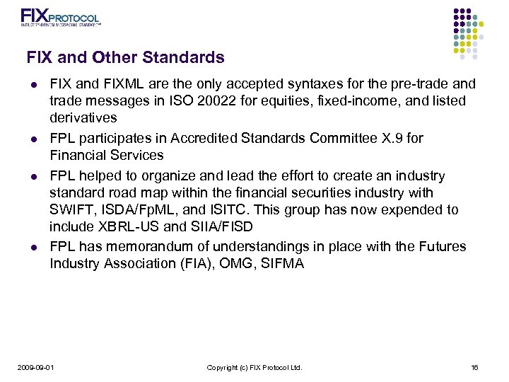 FIX and Other Standards l l FIX and FIXML are the only accepted syntaxes