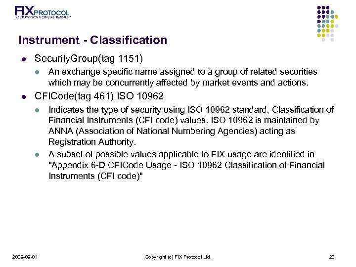 Instrument - Classification l Security. Group(tag 1151) l l An exchange specific name assigned