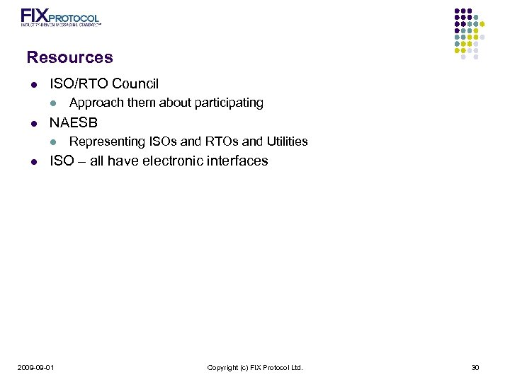 Resources l ISO/RTO Council l l NAESB l l Approach them about participating Representing