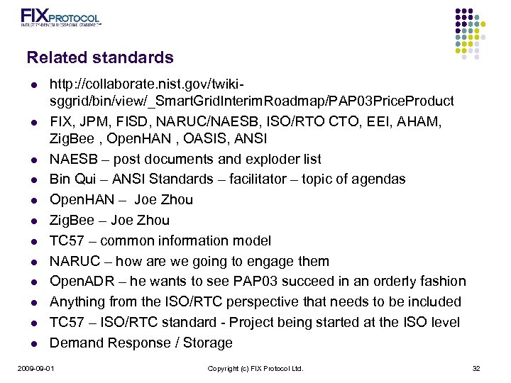 Related standards l l l http: //collaborate. nist. gov/twikisggrid/bin/view/_Smart. Grid. Interim. Roadmap/PAP 03 Price.