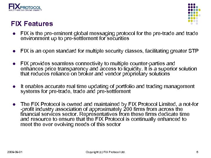 FIX Features l FIX is the pre-eminent global messaging protocol for the pre-trade and