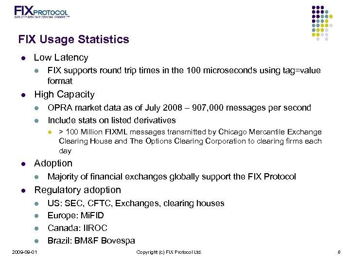 FIX Usage Statistics l Low Latency l l FIX supports round trip times in
