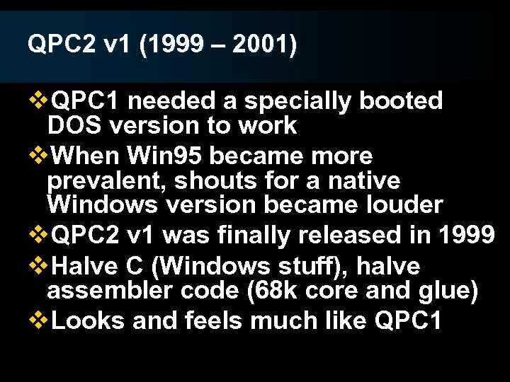 QPC 2 v 1 (1999 – 2001) v. QPC 1 needed a specially booted