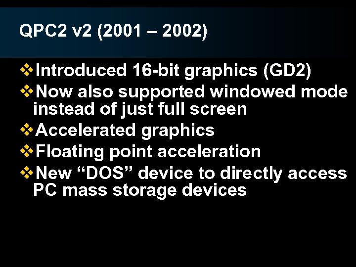 QPC 2 v 2 (2001 – 2002) v. Introduced 16 -bit graphics (GD 2)