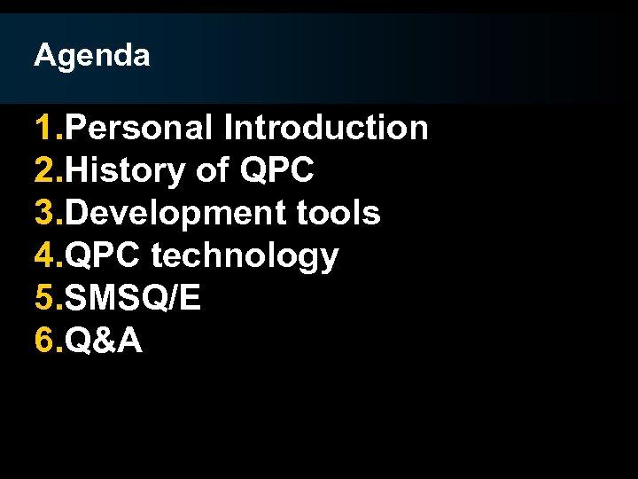 Agenda 1. Personal Introduction 2. History of QPC 3. Development tools 4. QPC technology