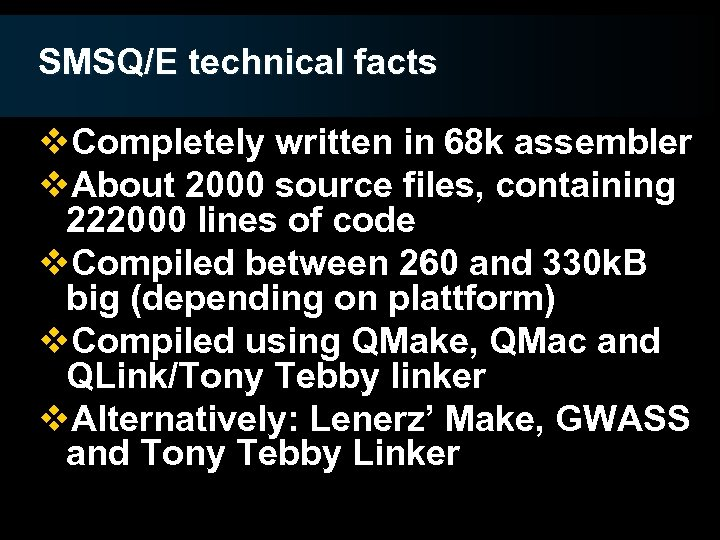 SMSQ/E technical facts v. Completely written in 68 k assembler v. About 2000 source