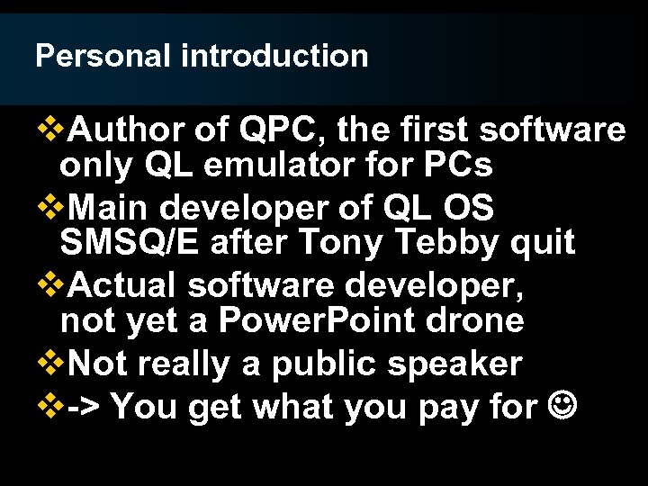 Personal introduction v. Author of QPC, the first software only QL emulator for PCs