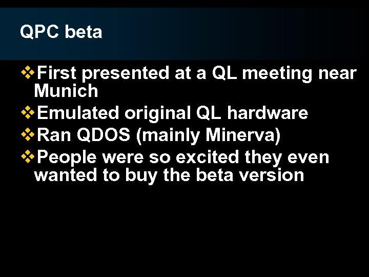 QPC beta v. First presented at a QL meeting near Munich v. Emulated original