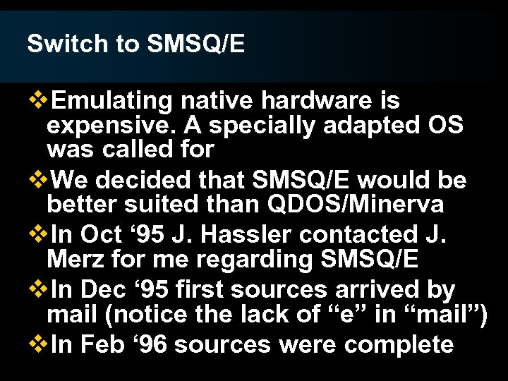 Switch to SMSQ/E v. Emulating native hardware is expensive. A specially adapted OS was