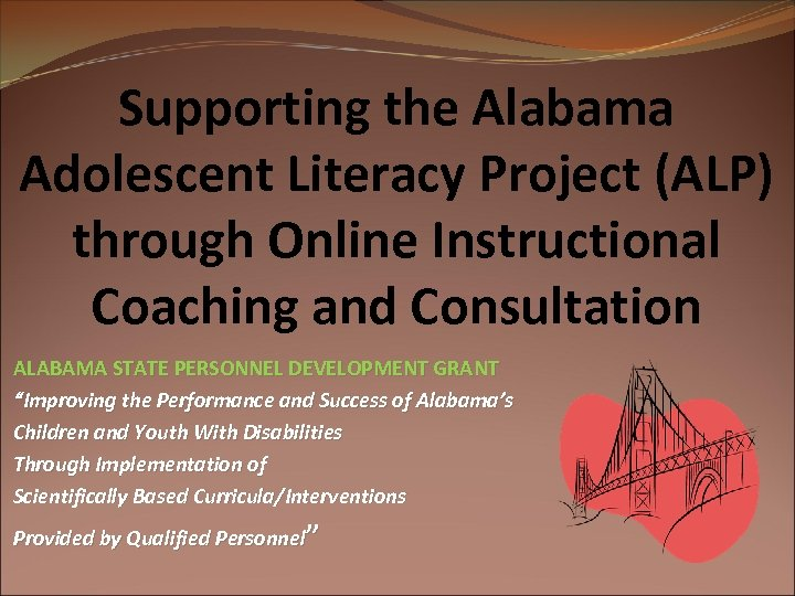 Supporting the Alabama Adolescent Literacy Project (ALP) through Online Instructional Coaching and Consultation ALABAMA