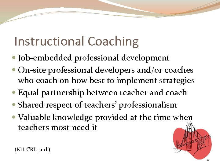 Instructional Coaching Job-embedded professional development On-site professional developers and/or coaches who coach on how