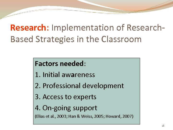 Research: Implementation of Research. Based Strategies in the Classroom Factors needed: 1. Initial awareness