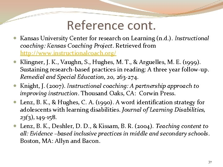 Reference cont. Kansas University Center for research on Learning (n. d. ). Instructional coaching: