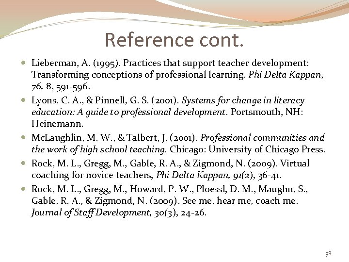 Reference cont. Lieberman, A. (1995). Practices that support teacher development: Transforming conceptions of professional