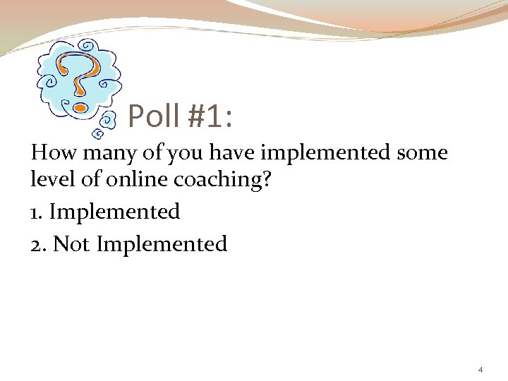 Poll #1: How many of you have implemented some level of online coaching? 1.