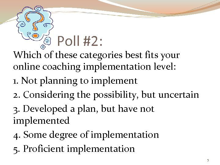 Poll #2: Which of these categories best fits your online coaching implementation level: 1.