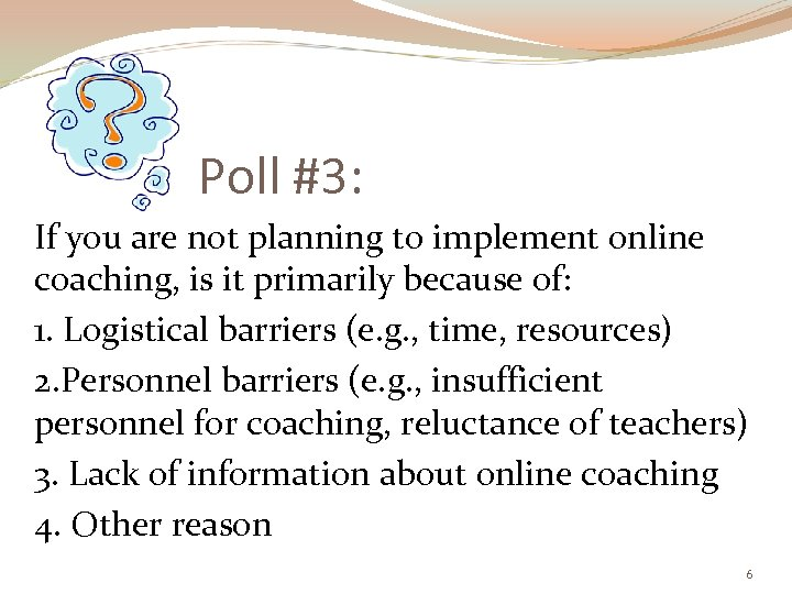 Poll #3: If you are not planning to implement online coaching, is it primarily